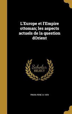 Bog, hardback L'Europe Et L'Empire Ottoman; Les Aspects Actuels de La Question Dorient