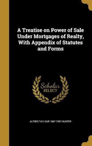Bog, hardback A Treatise on Power of Sale Under Mortgages of Realty, with Appendix of Statutes and Forms af Alfred Taylour 1867-1957 Hunter