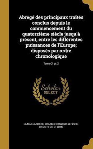 Bog, hardback Abrege Des Principaux Traites Conclus Depuis Le Commencement Du Quatorzieme Siecle Jusqu'a Present, Entre Les Differentes Puissances de L'Europe; Disp