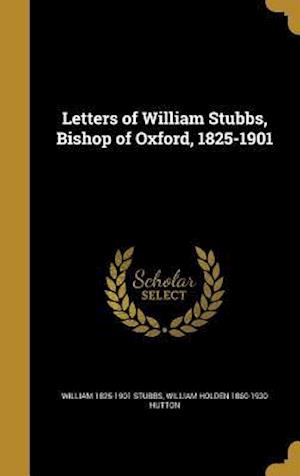 Bog, hardback Letters of William Stubbs, Bishop of Oxford, 1825-1901 af William Holden 1860-1930 Hutton, William 1825-1901 Stubbs