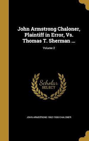 Bog, hardback John Armstrong Chaloner, Plaintiff in Error, vs. Thomas T. Sherman ...; Volume 2 af John Armstrong 1862-1935 Chaloner