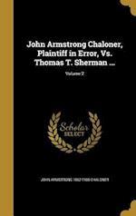 John Armstrong Chaloner, Plaintiff in Error, vs. Thomas T. Sherman ...; Volume 2 af John Armstrong 1862-1935 Chaloner