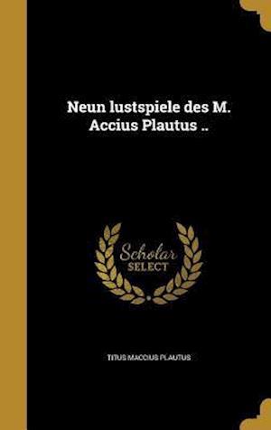 Bog, hardback Neun Lustspiele Des M. Accius Plautus .. af Titus Maccius Plautus