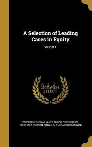 Bog, hardback A Selection of Leading Cases in Equity; Vol 2 PT 1 af Frederick Thomas White