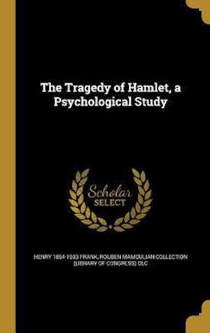 The Tragedy of Hamlet, a Psychological Study af Henry 1854-1933 Frank