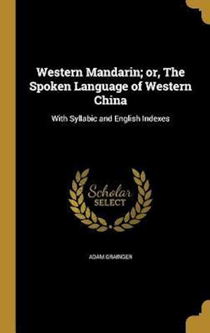 Bog, hardback Western Mandarin; Or, the Spoken Language of Western China af Adam Grainger