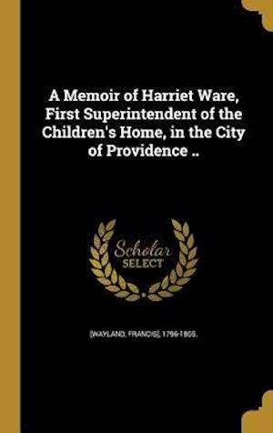 Bog, hardback A Memoir of Harriet Ware, First Superintendent of the Children's Home, in the City of Providence ..