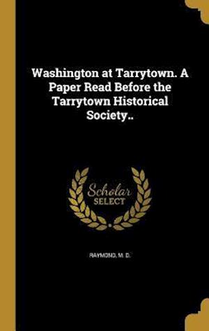 Bog, hardback Washington at Tarrytown. a Paper Read Before the Tarrytown Historical Society..