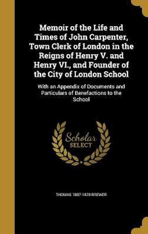 Bog, hardback Memoir of the Life and Times of John Carpenter, Town Clerk of London in the Reigns of Henry V. and Henry VI., and Founder of the City of London School af Thomas 1807-1870 Brewer