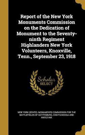 Bog, hardback Report of the New York Monuments Commission on the Dedication of Monument to the Seventy-Ninth Regiment Highlanders New York Volunteers, Knoxville, Te