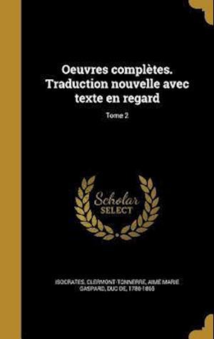 Bog, hardback Oeuvres Completes. Traduction Nouvelle Avec Texte En Regard; Tome 2