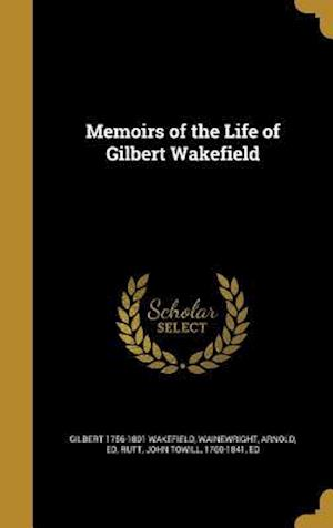 Memoirs of the Life of Gilbert Wakefield af Gilbert 1756-1801 Wakefield
