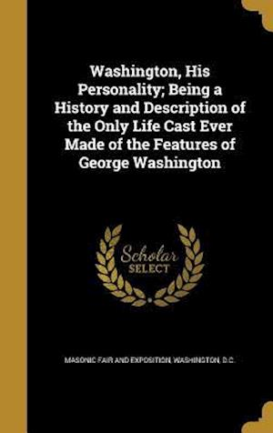 Bog, hardback Washington, His Personality; Being a History and Description of the Only Life Cast Ever Made of the Features of George Washington