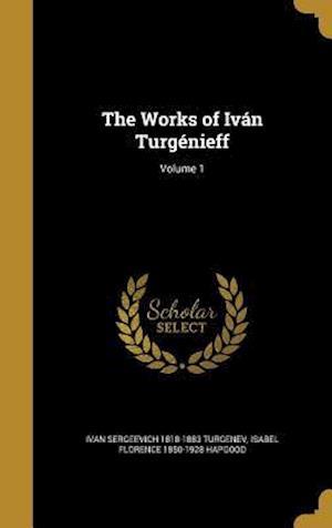 Bog, hardback The Works of Ivan Turgenieff; Volume 1 af Isabel Florence 1850-1928 Hapgood, Ivan Sergeevich 1818-1883 Turgenev