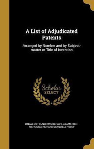 Bog, hardback A List of Adjudicated Patents af Lineas Dott Underwood, Richard Granville Povey, Carl Adams 1874- Richmond
