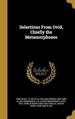 Bog, hardback Selections from Ovid, Chiefly the Metamorphoses af William Francis 1830-1889 Allen