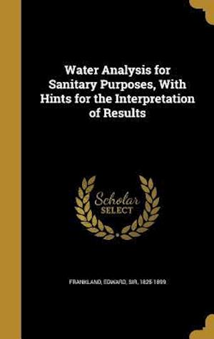Bog, hardback Water Analysis for Sanitary Purposes, with Hints for the Interpretation of Results