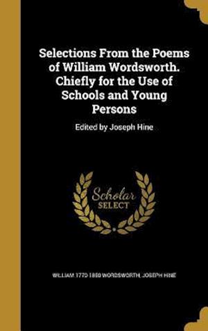 Bog, hardback Selections from the Poems of William Wordsworth. Chiefly for the Use of Schools and Young Persons af William 1770-1850 Wordsworth, Joseph Hine