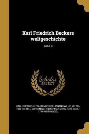 Bog, paperback Karl Friedrich Beckers Weltgeschichte; Band 8 af Johann Wilhelm 1786-1863 Loebell, Karl Friedrich 1777-1806 Becker, Johann Gottfried Woltmann