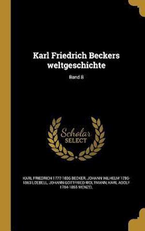 Bog, hardback Karl Friedrich Beckers Weltgeschichte; Band 8 af Johann Wilhelm 1786-1863 Loebell, Karl Friedrich 1777-1806 Becker, Johann Gottfried Woltmann