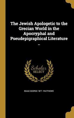 Bog, hardback The Jewish Apologetic to the Grecian World in the Apocryphal and Pseudepigraphical Literature .. af Isaac George 1871- Matthews