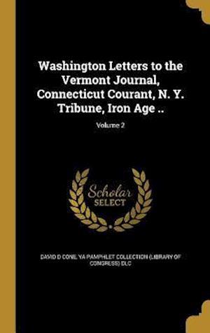 Bog, hardback Washington Letters to the Vermont Journal, Connecticut Courant, N. Y. Tribune, Iron Age ..; Volume 2 af David D. Cone