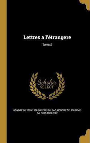 Bog, hardback Lettres A L'Etrangere; Tome 2 af Honore De 1799-1850 Balzac