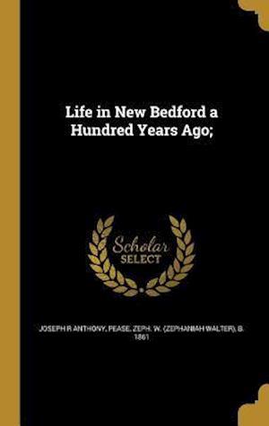 Bog, hardback Life in New Bedford a Hundred Years Ago; af Joseph R. Anthony