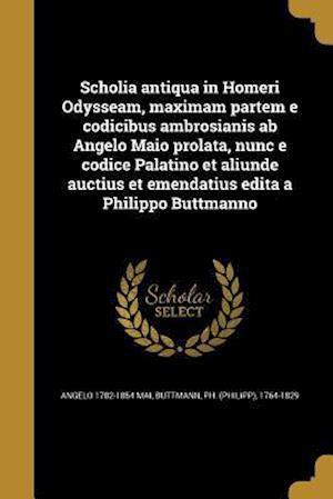 Scholia Antiqua in Homeri Odysseam, Maximam Partem E Codicibus Ambrosianis AB Angelo Maio Prolata, Nunc E Codice Palatino Et Aliunde Auctius Et Emenda af Angelo 1782-1854 Mai