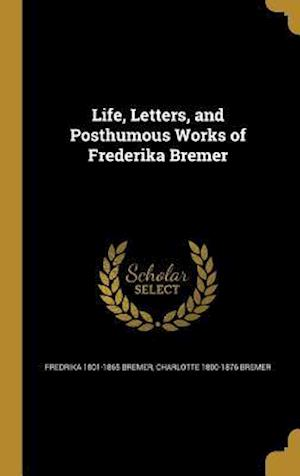 Bog, hardback Life, Letters, and Posthumous Works of Frederika Bremer af Fredrika 1801-1865 Bremer, Charlotte 1800-1876 Bremer