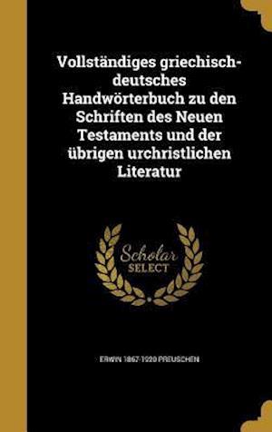 Bog, hardback Vollstandiges Griechisch-Deutsches Handworterbuch Zu Den Schriften Des Neuen Testaments Und Der Ubrigen Urchristlichen Literatur af Erwin 1867-1920 Preuschen