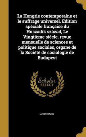 Bog, hardback La  Hongrie Contemporaine Et Le Suffrage Universel. Edition Speciale Francaise Du Huszadik Szazad, Le Vingtieme Siecle, Revue Mensuelle de Sciences Et