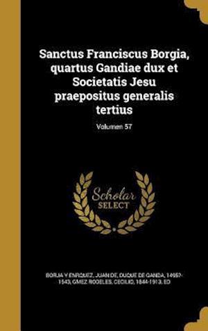 Bog, hardback Sanctus Franciscus Borgia, Quartus Gandiae Dux Et Societatis Jesu Praepositus Generalis Tertius; Volumen 57