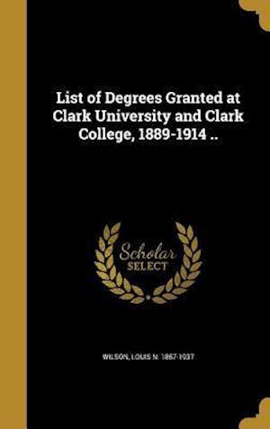 Bog, hardback List of Degrees Granted at Clark University and Clark College, 1889-1914 ..