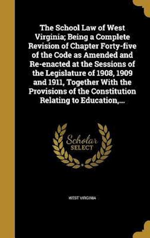 Bog, hardback The School Law of West Virginia; Being a Complete Revision of Chapter Forty-Five of the Code as Amended and Re-Enacted at the Sessions of the Legislat