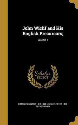 John Wiclif and His English Precursors;; Volume 1 af Peter 1812-1879 Lorimer, Gotthard Victor 1811-1888 Lechler