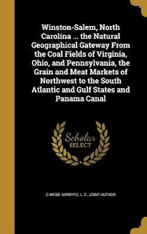 Bog, hardback Winston-Salem, North Carolina ... the Natural Geographical Gateway from the Coal Fields of Virginia, Ohio, and Pennsylvania, the Grain and Meat Market af G. Webb