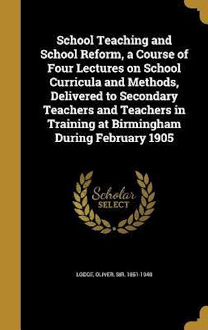 Bog, hardback School Teaching and School Reform, a Course of Four Lectures on School Curricula and Methods, Delivered to Secondary Teachers and Teachers in Training