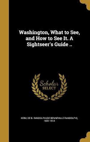 Bog, hardback Washington, What to See, and How to See It. a Sightseer's Guide ..