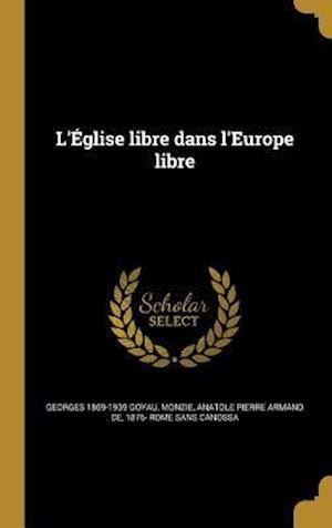Bog, hardback L'Eglise Libre Dans L'Europe Libre af Georges 1869-1939 Goyau