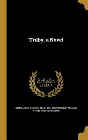 Bog, hardback Trilby, a Novel af Irving 1903-1989 Stone, John Everett Millais