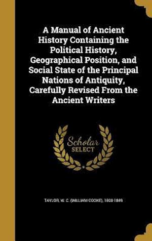 Bog, hardback A   Manual of Ancient History Containing the Political History, Geographical Position, and Social State of the Principal Nations of Antiquity, Careful