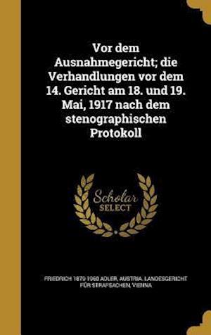 VOR Dem Ausnahmegericht; Die Verhandlungen VOR Dem 14. Gericht Am 18. Und 19. Mai, 1917 Nach Dem Stenographischen Protokoll af Friedrich 1879-1960 Adler