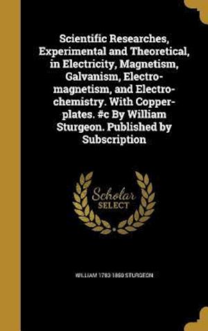 Bog, hardback Scientific Researches, Experimental and Theoretical, in Electricity, Magnetism, Galvanism, Electro-Magnetism, and Electro-Chemistry. with Copper-Plate af William 1783-1850 Sturgeon