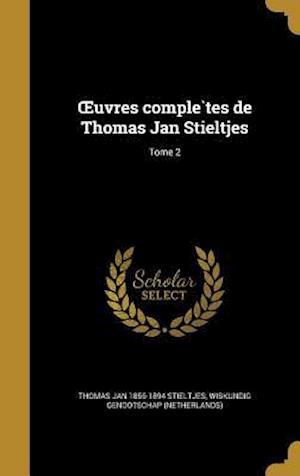 Uvres Comple Tes de Thomas Jan Stieltjes; Tome 2 af Thomas Jan 1856-1894 Stieltjes