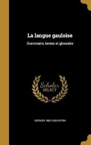 Bog, hardback La Langue Gauloise af Georges 1863-1928 Dottin