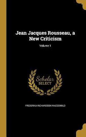 Bog, hardback Jean Jacques Rousseau, a New Criticism; Volume 1 af Frederika Richardson MacDonald