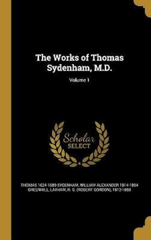 Bog, hardback The Works of Thomas Sydenham, M.D.; Volume 1 af William Alexander 1814-1894 Greenhill, Thomas 1624-1689 Sydenham