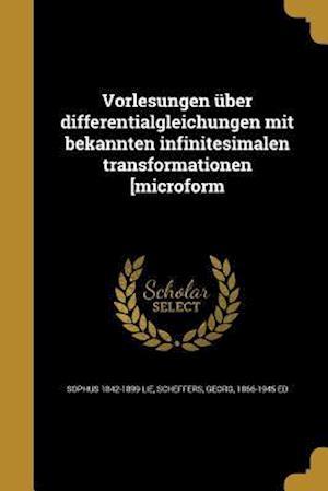 Bog, paperback Vorlesungen Uber Differentialgleichungen Mit Bekannten Infinitesimalen Transformationen [Microform af Sophus 1842-1899 Lie