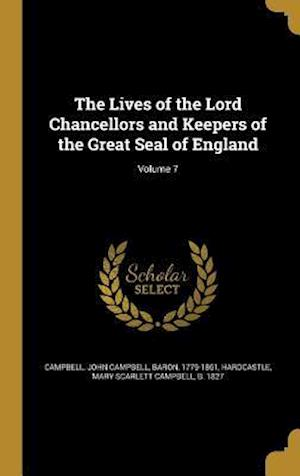 Bog, hardback The Lives of the Lord Chancellors and Keepers of the Great Seal of England; Volume 7